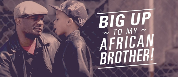 BIG UP to my African Brother!