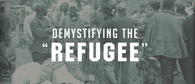 "SERIES: Demystifying ""the refugee"""