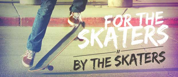 FOR THE SKATERS BY THE SKATERS