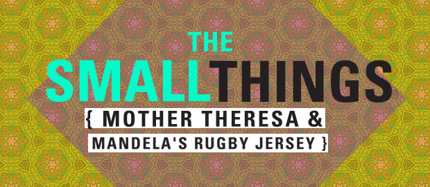Small Things: Mother Teresa and Mandela's Rugby Jersey