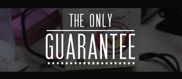 THE ONLY GUARANTEE
