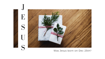 Was Jesus born on December 25th?